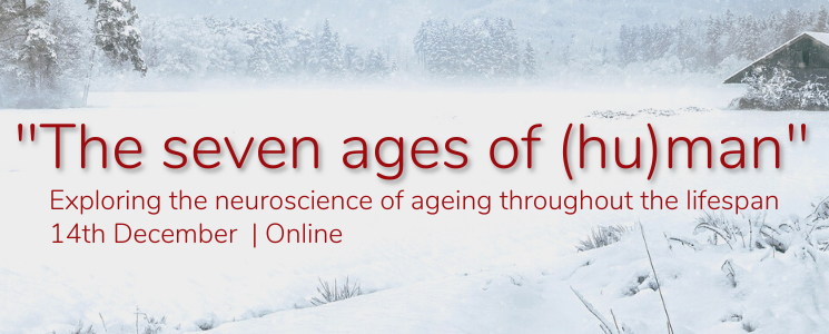 """The seven ages of (hu)man"" - Exploring the neuroscience of ageing throughout the lifespan. 14th December, online."