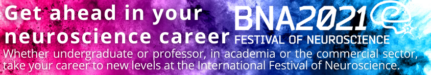 Get ahead in your career at the BNA2021 International Festival of Neuroscience - click for info.